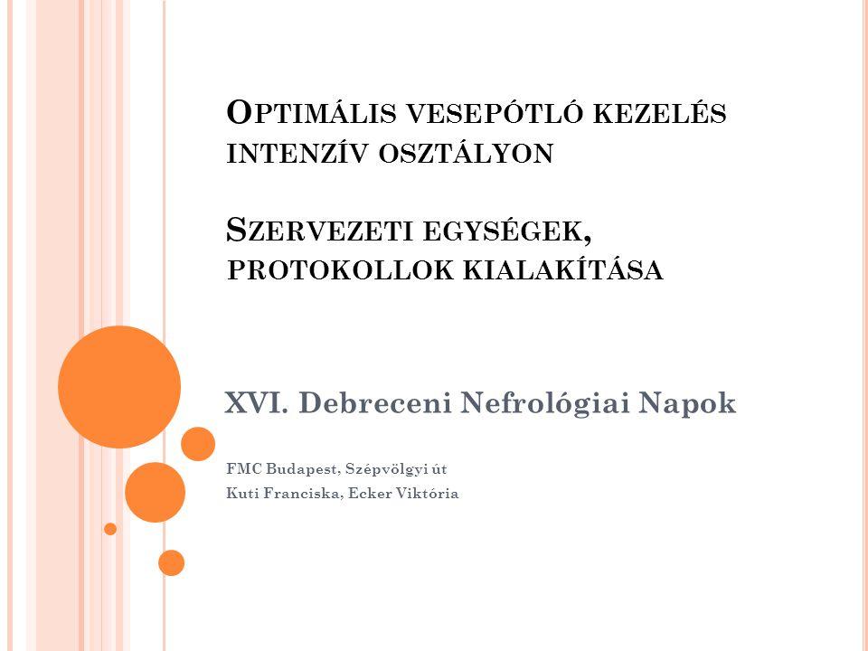 Optimális vesepótló kezelés intenzív osztályon Szervezeti egységek, protokollok kialakítása