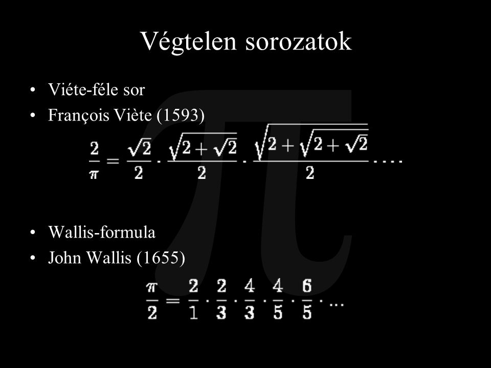 Végtelen sorozatok Viéte-féle sor François Viète (1593) Wallis-formula