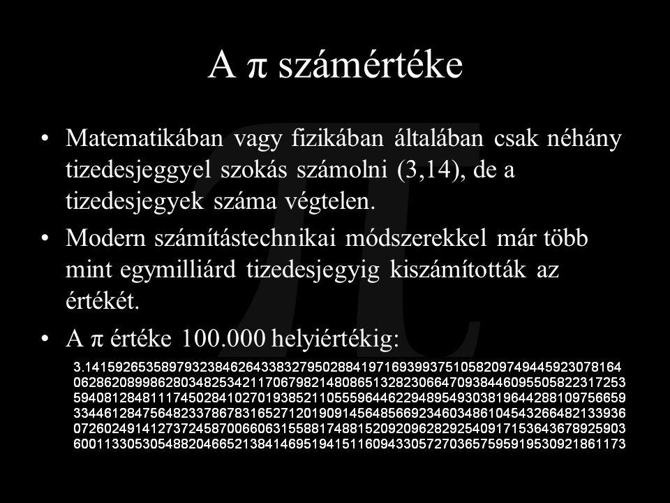 A π számértéke Matematikában vagy fizikában általában csak néhány tizedesjeggyel szokás számolni (3,14), de a tizedesjegyek száma végtelen.