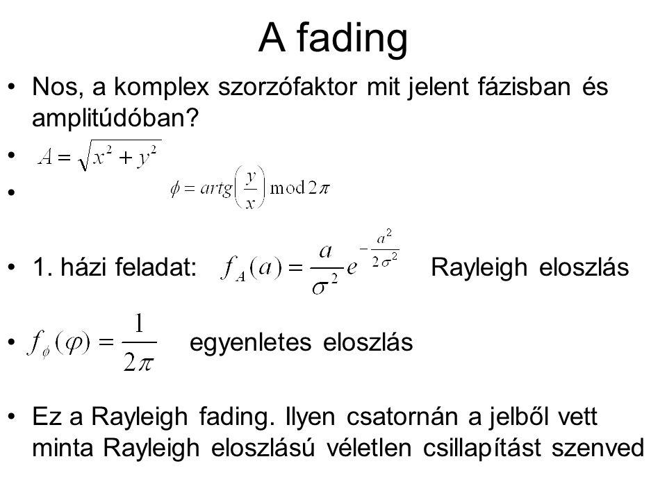 A fading Nos, a komplex szorzófaktor mit jelent fázisban és amplitúdóban 1. házi feladat: Rayleigh eloszlás.
