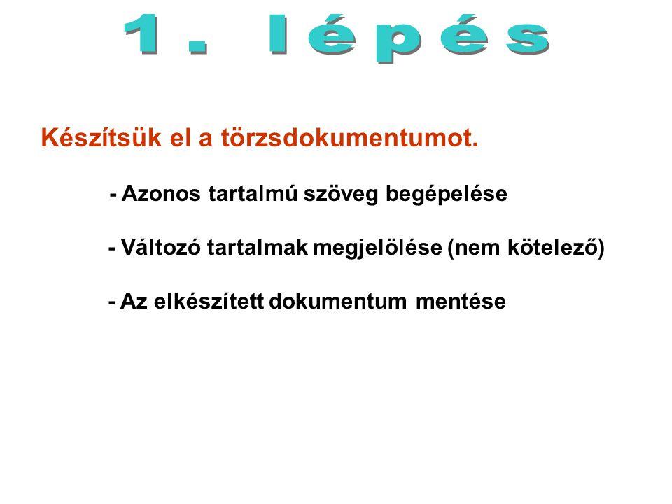 1. lépés Készítsük el a törzsdokumentumot. - Azonos tartalmú szöveg begépelése. - Változó tartalmak megjelölése (nem kötelező)