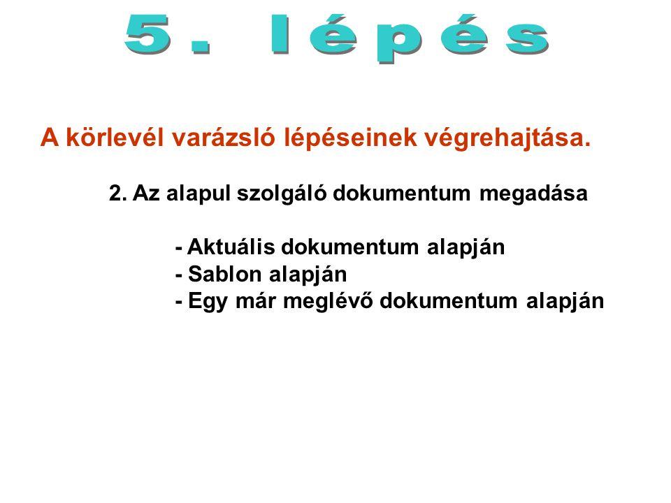 5. lépés A körlevél varázsló lépéseinek végrehajtása. 2. Az alapul szolgáló dokumentum megadása.
