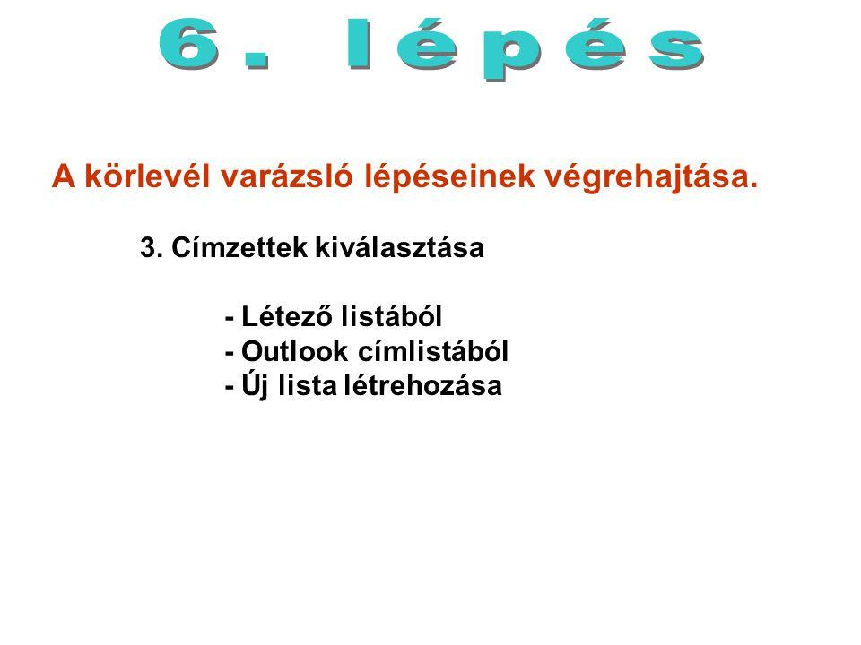 6. lépés A körlevél varázsló lépéseinek végrehajtása. 3. Címzettek kiválasztása. - Létező listából.