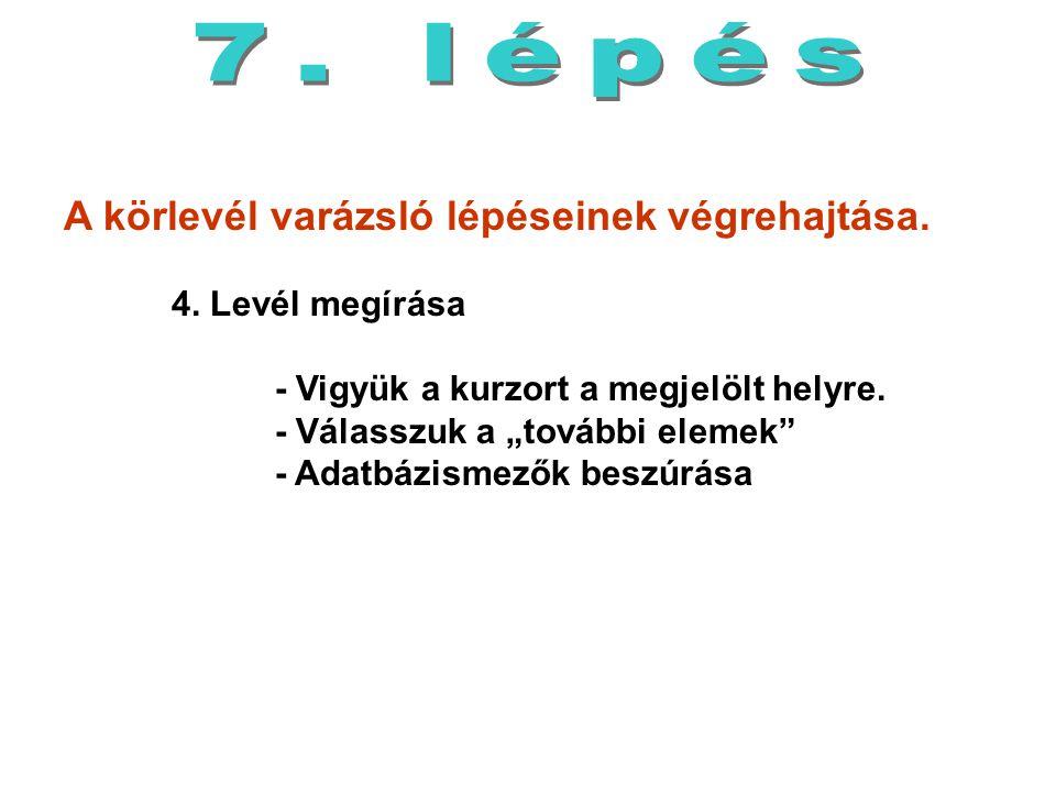 7. lépés A körlevél varázsló lépéseinek végrehajtása. 4. Levél megírása. - Vigyük a kurzort a megjelölt helyre.
