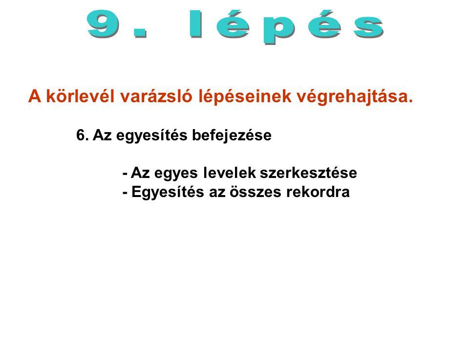 9. lépés A körlevél varázsló lépéseinek végrehajtása. 6. Az egyesítés befejezése. - Az egyes levelek szerkesztése.