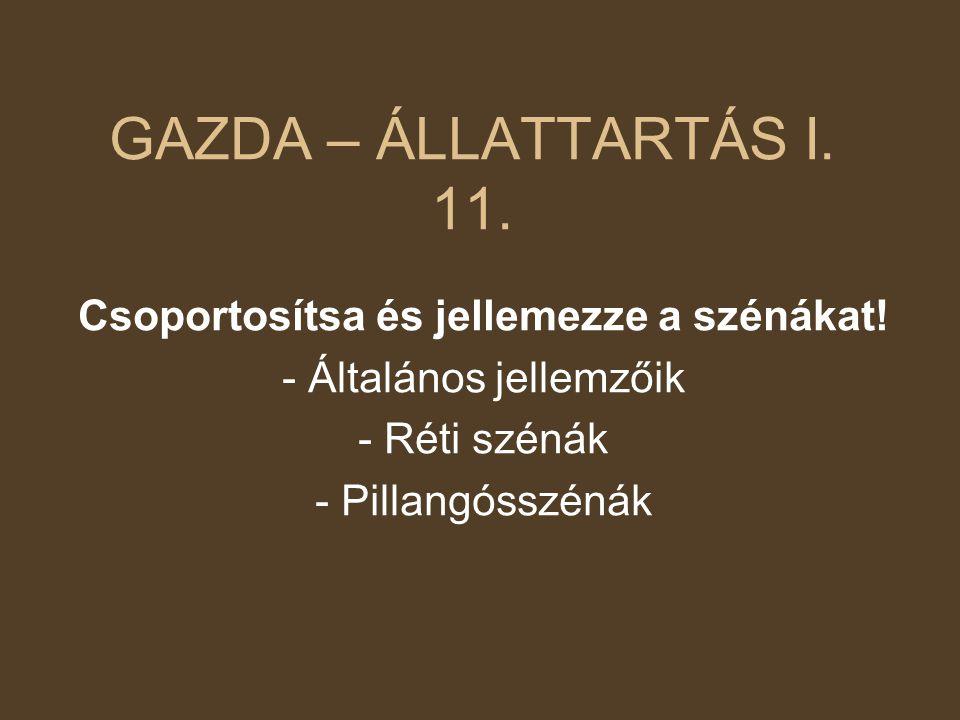 GAZDA – ÁLLATTARTÁS I. 11. Csoportosítsa és jellemezze a szénákat!