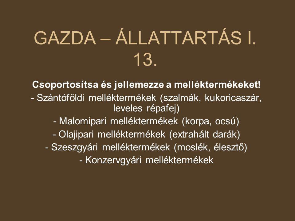GAZDA – ÁLLATTARTÁS I. 13. Csoportosítsa és jellemezze a melléktermékeket! - Szántóföldi melléktermékek (szalmák, kukoricaszár, leveles répafej)