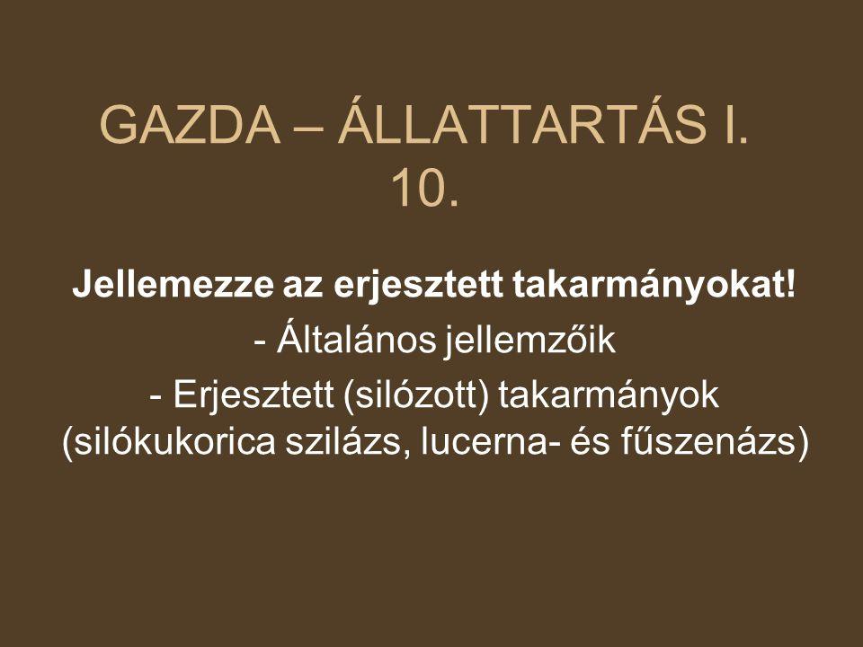 GAZDA – ÁLLATTARTÁS I. 10. Jellemezze az erjesztett takarmányokat!