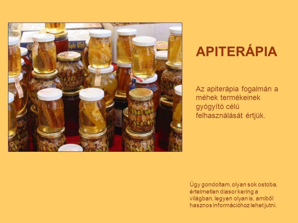 APITERÁPIA Az apiterápia fogalmán a méhek termékeinek gyógyító célú felhasználását értjük.