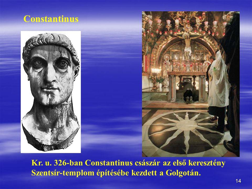 Constantinus Kr. u. 326-ban Constantinus császár az első keresztény