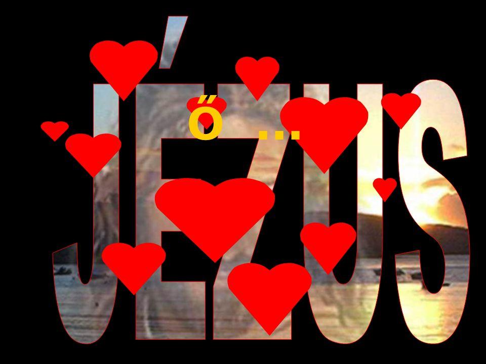 JÉZUS Ő ...