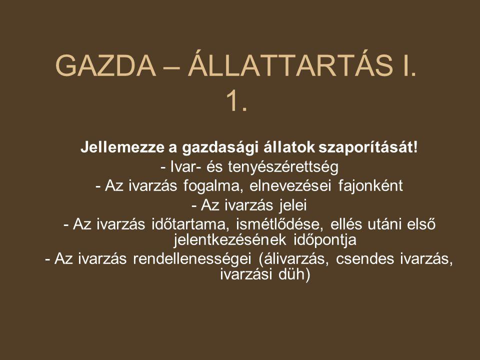 GAZDA – ÁLLATTARTÁS I. 1. Jellemezze a gazdasági állatok szaporítását!