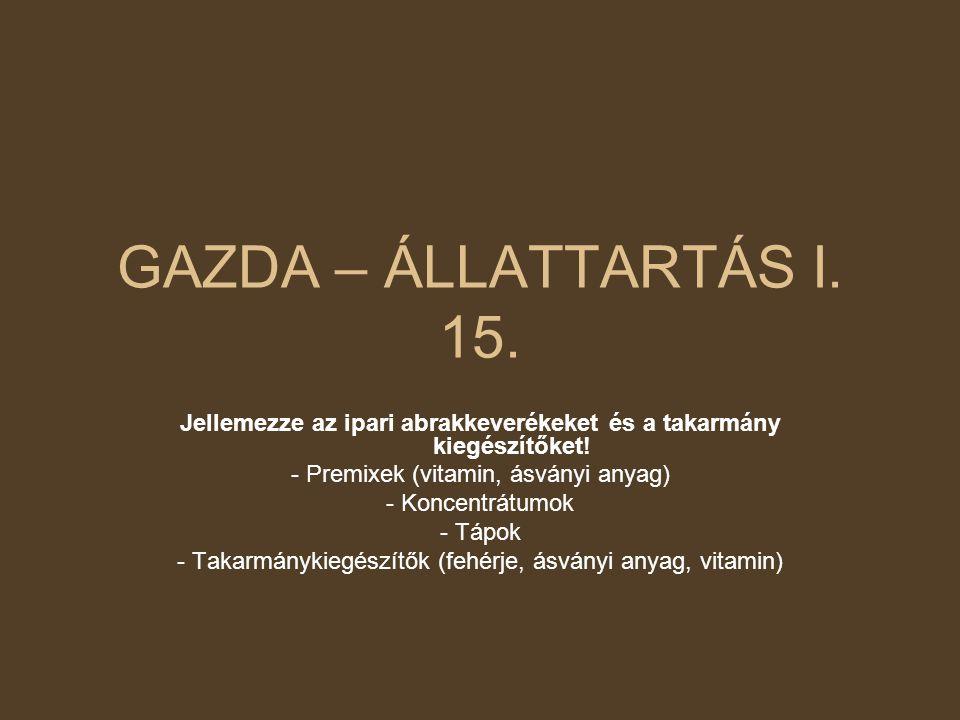 GAZDA – ÁLLATTARTÁS I. 15. Jellemezze az ipari abrakkeverékeket és a takarmány kiegészítőket! - Premixek (vitamin, ásványi anyag)