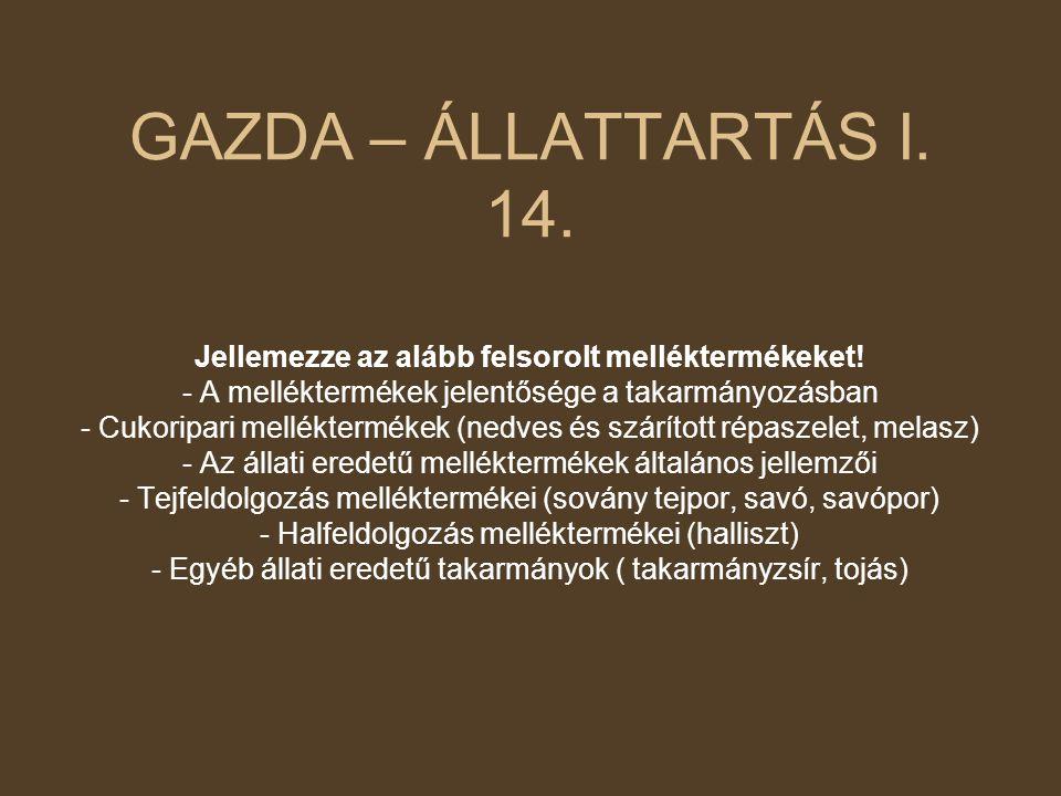 GAZDA – ÁLLATTARTÁS I. 14. Jellemezze az alább felsorolt melléktermékeket! - A melléktermékek jelentősége a takarmányozásban.