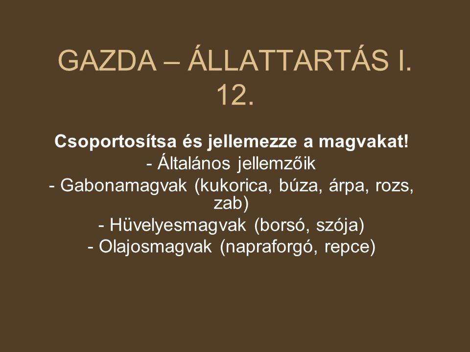 GAZDA – ÁLLATTARTÁS I. 12. Csoportosítsa és jellemezze a magvakat!