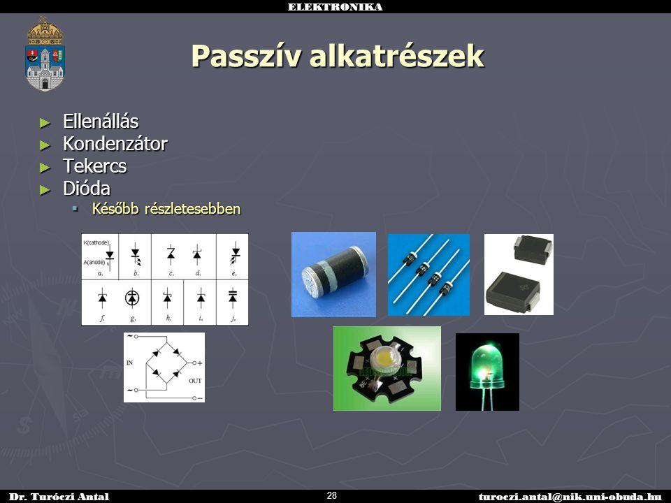 Passzív alkatrészek Ellenállás Kondenzátor Tekercs Dióda