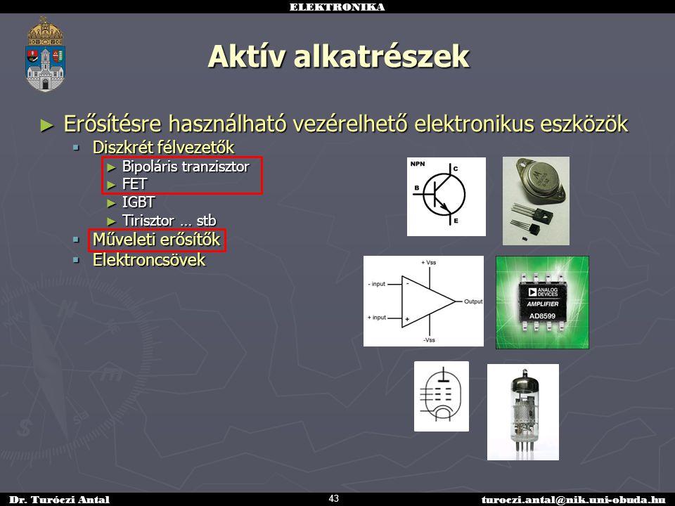 Aktív alkatrészek Erősítésre használható vezérelhető elektronikus eszközök. Diszkrét félvezetők. Bipoláris tranzisztor.