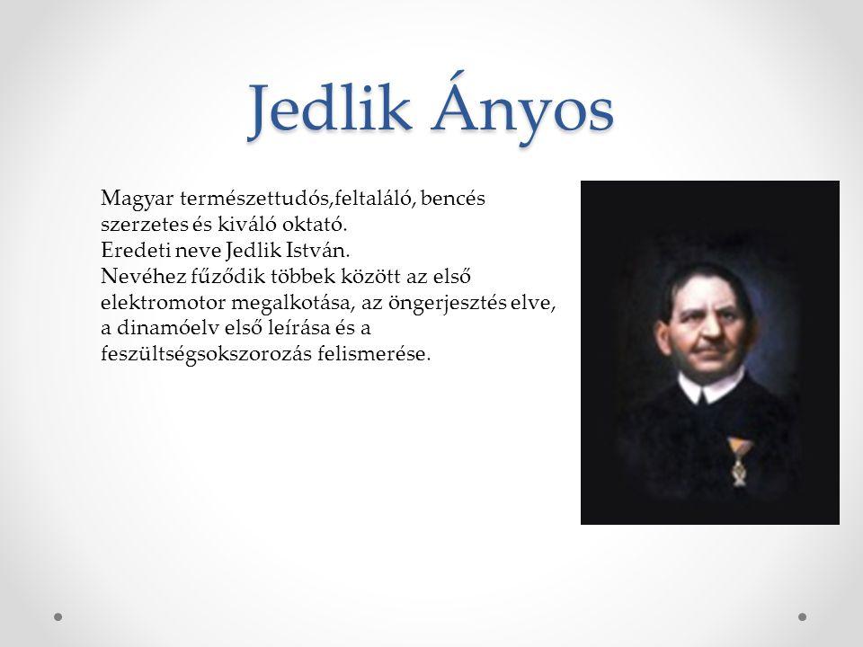 Jedlik Ányos Magyar természettudós,feltaláló, bencés szerzetes és kiváló oktató. Eredeti neve Jedlik István.