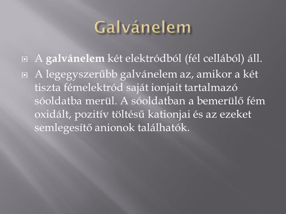 Galvánelem A galvánelem két elektródból (fél cellából) áll.