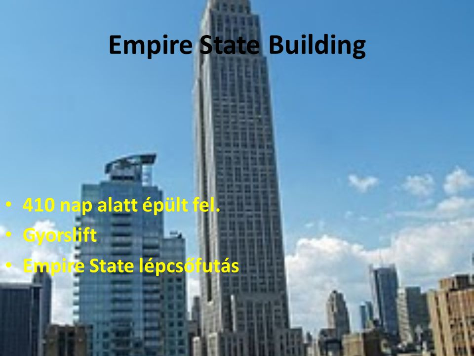 Empire State Building 410 nap alatt épült fel. Gyorslift