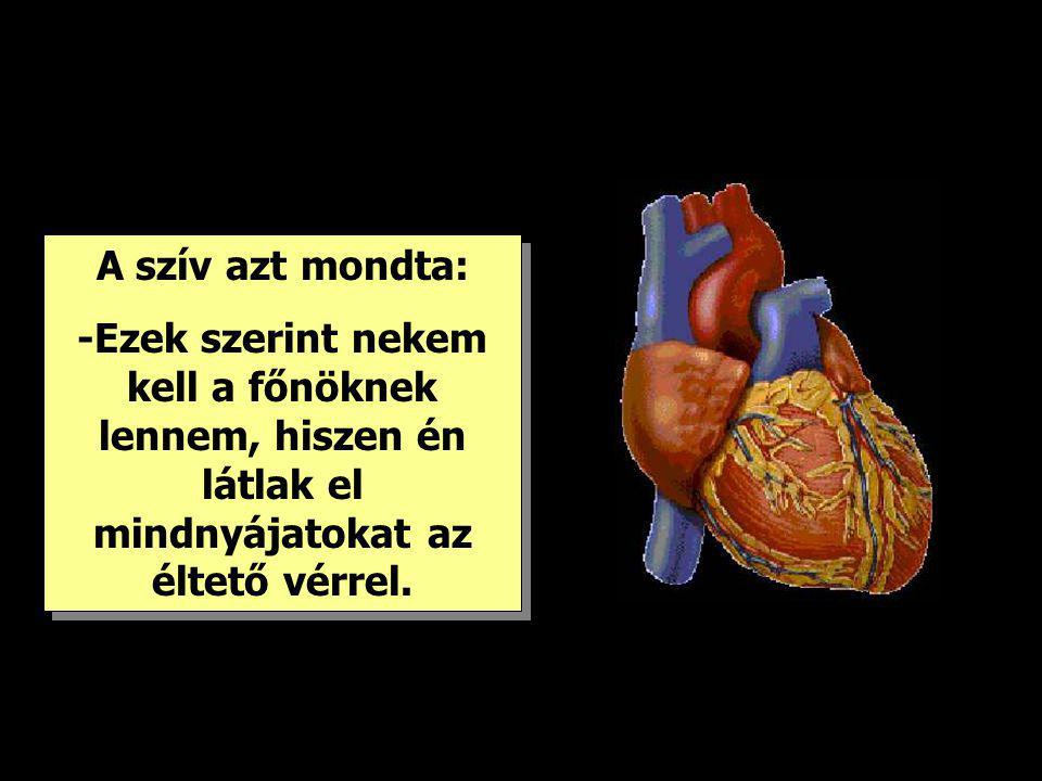 A szív azt mondta: -Ezek szerint nekem kell a főnöknek lennem, hiszen én látlak el mindnyájatokat az éltető vérrel.