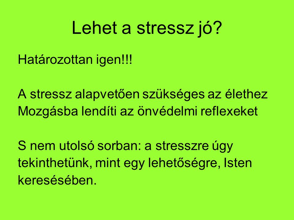 Lehet a stressz jó Határozottan igen!!!