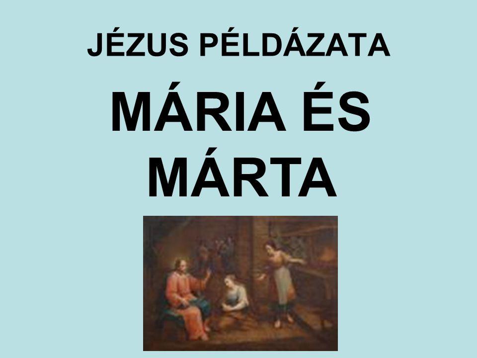 JÉZUS PÉLDÁZATA MÁRIA ÉS MÁRTA Olvassuk el együtt
