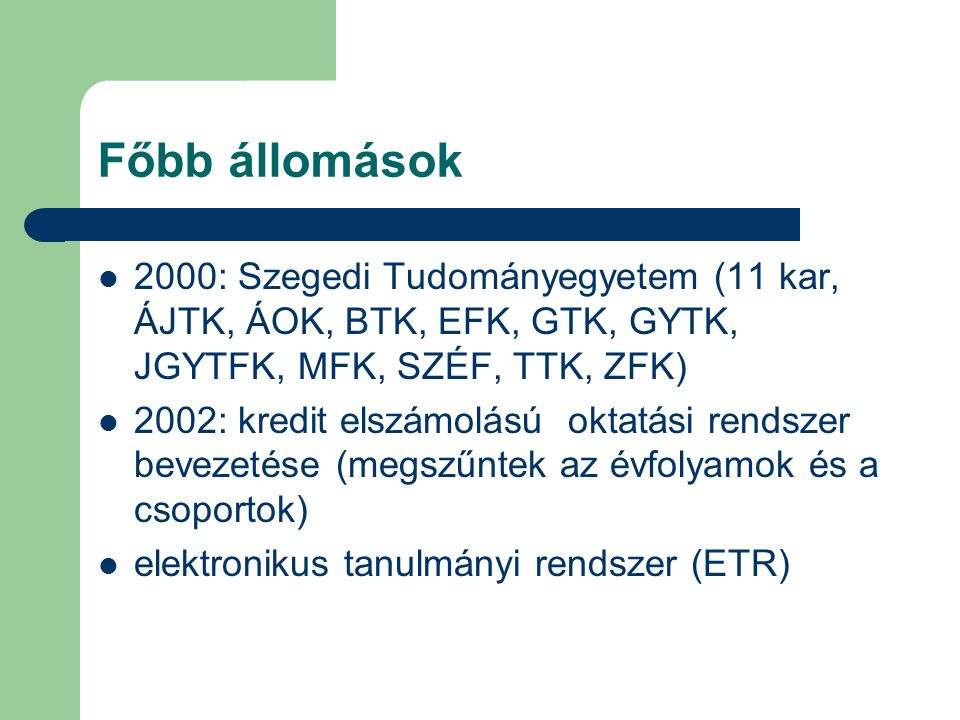 Főbb állomások 2000: Szegedi Tudományegyetem (11 kar, ÁJTK, ÁOK, BTK, EFK, GTK, GYTK, JGYTFK, MFK, SZÉF, TTK, ZFK)
