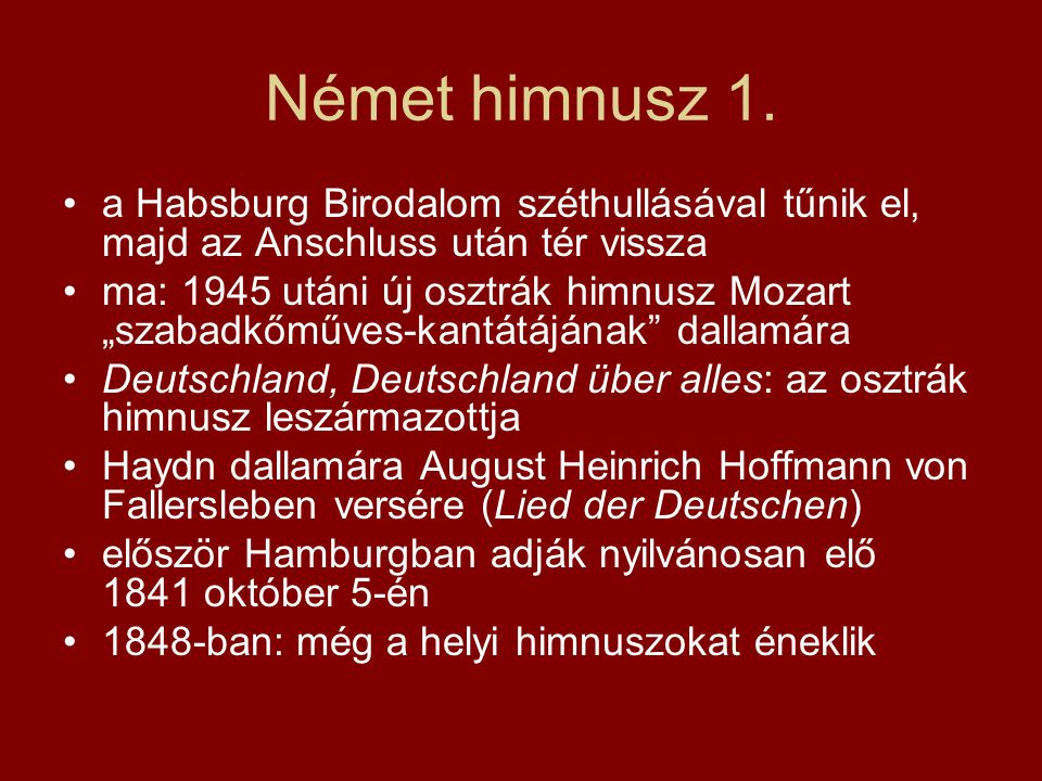 Német himnusz 1. a Habsburg Birodalom széthullásával tűnik el, majd az Anschluss után tér vissza.