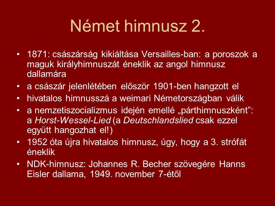 Német himnusz 2. 1871: császárság kikiáltása Versailles-ban: a poroszok a maguk királyhimnuszát éneklik az angol himnusz dallamára.