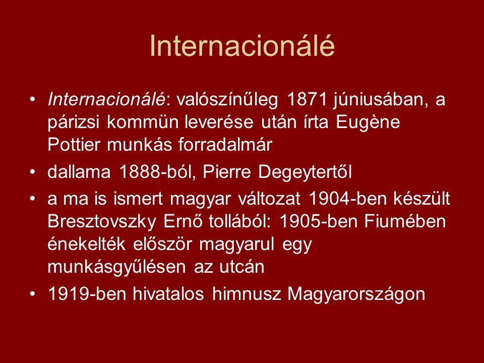 Internacionálé Internacionálé: valószínűleg 1871 júniusában, a párizsi kommün leverése után írta Eugène Pottier munkás forradalmár.