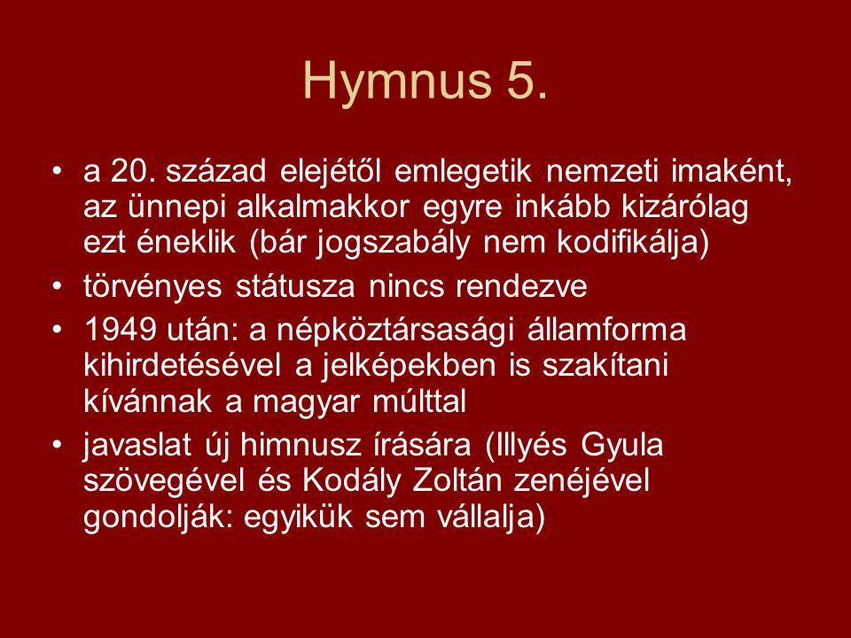 Hymnus 5. a 20. század elejétől emlegetik nemzeti imaként, az ünnepi alkalmakkor egyre inkább kizárólag ezt éneklik (bár jogszabály nem kodifikálja)