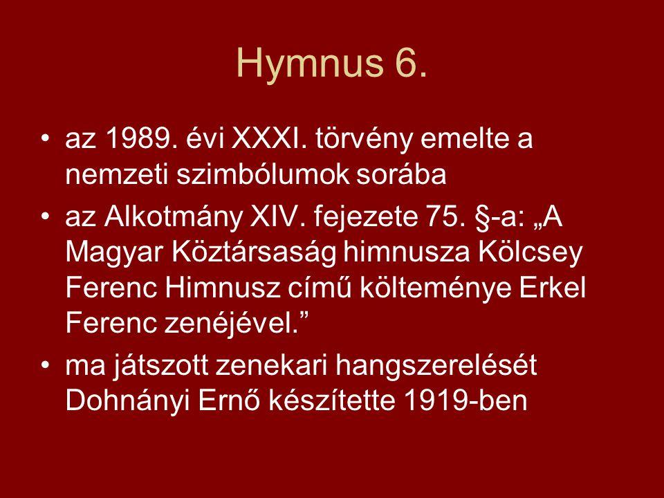 Hymnus 6. az 1989. évi XXXI. törvény emelte a nemzeti szimbólumok sorába.