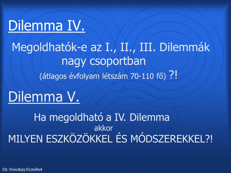 Dilemma IV. Megoldhatók-e az I., II., III. Dilemmák nagy csoportban (átlagos évfolyam létszám 70-110 fő) !