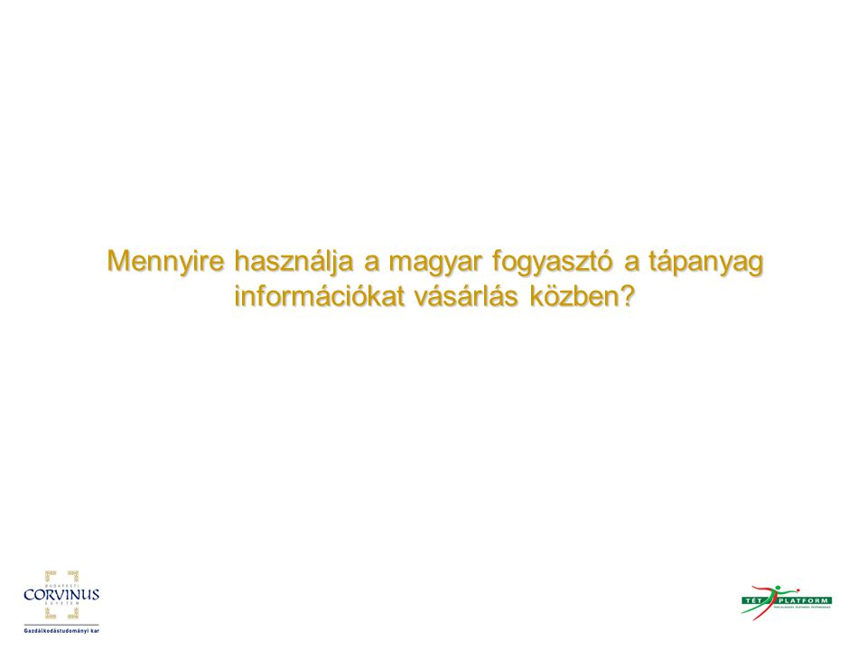 Mennyire használja a magyar fogyasztó a tápanyag információkat vásárlás közben