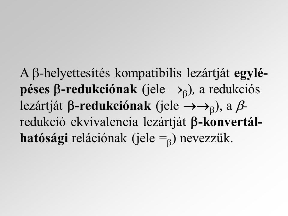 A -helyettesítés kompatibilis lezártját egylé-péses -redukciónak (jele ), a redukciós lezártját -redukciónak (jele ), a -redukció ekvivalencia lezártját -konvertál-hatósági relációnak (jele =) nevezzük.