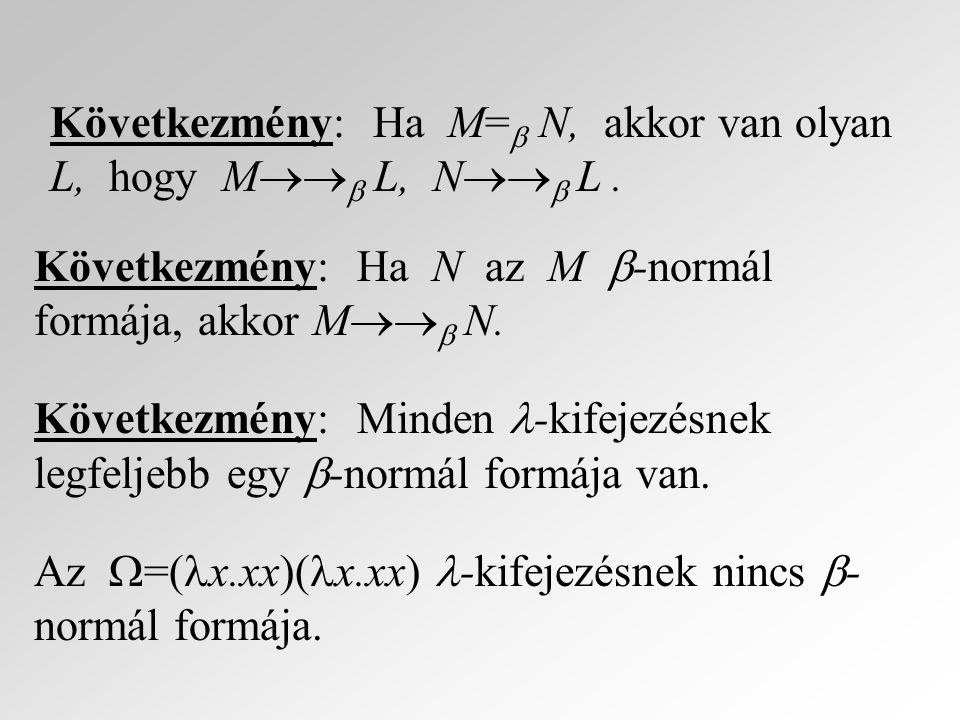 Következmény: Ha M= N, akkor van olyan L, hogy M L, N L .