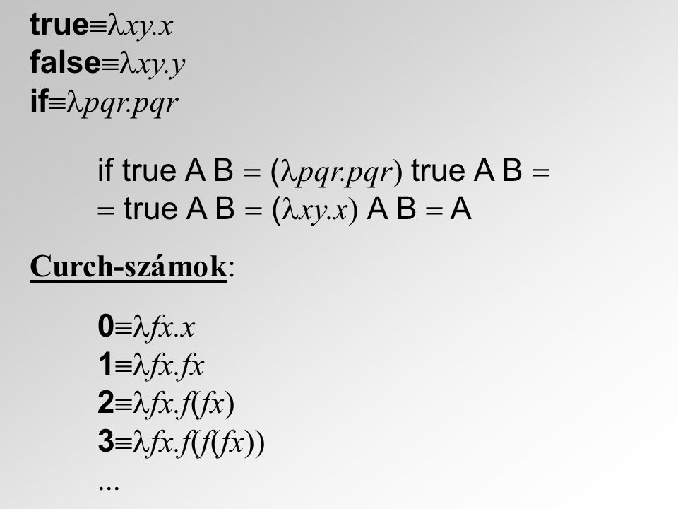 truexy.x falsexy.y. ifpqr.pqr. if true A B  (pqr.pqr) true A B   true A B  (xy.x) A B  A.