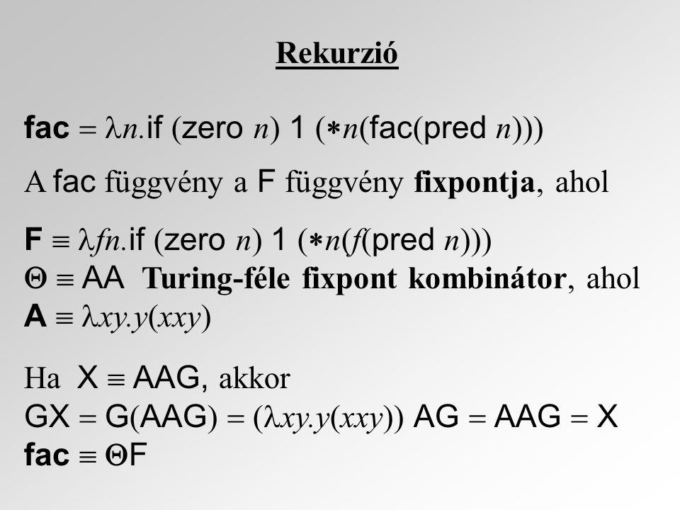 Rekurzió fac  n.if (zero n) 1 (n(fac(pred n))) A fac függvény a F függvény fixpontja, ahol. F  fn.if (zero n) 1 (n(f(pred n)))