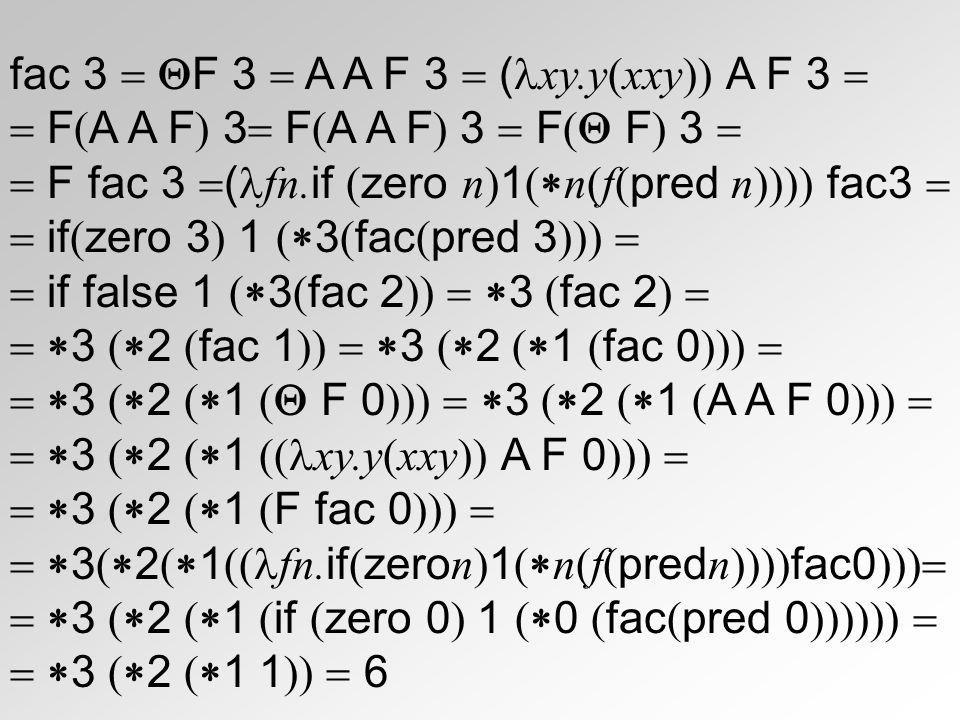 fac 3  F 3  A A F 3  (xy.y(xxy)) A F 3 