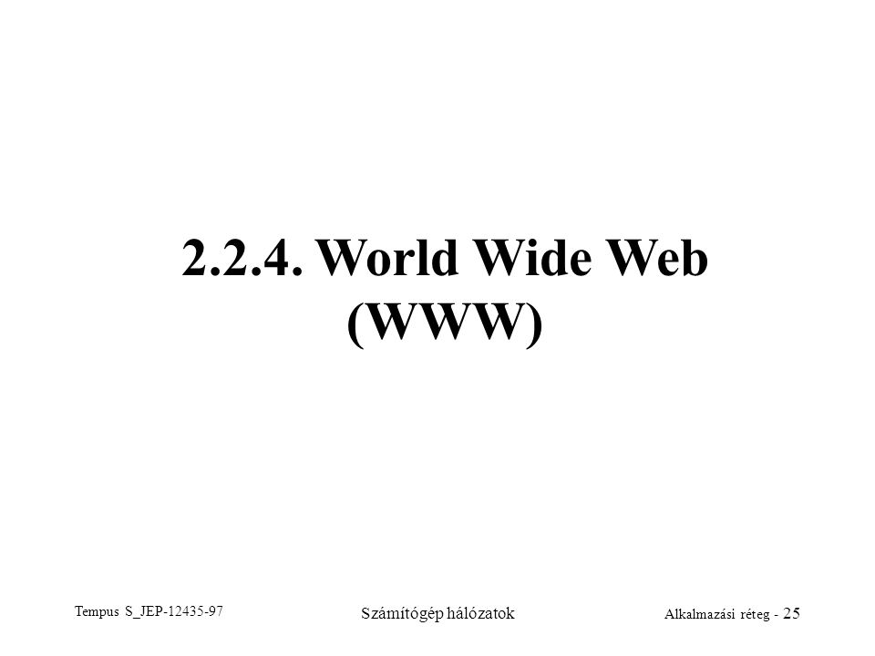 2.2.4. World Wide Web (WWW) Tempus S_JEP-12435-97 Számítógép hálózatok