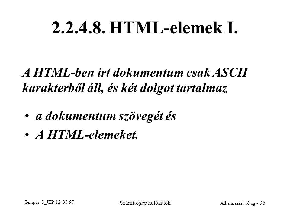 2.2.4.8. HTML-elemek I. A HTML-ben írt dokumentum csak ASCII karakterből áll, és két dolgot tartalmaz.
