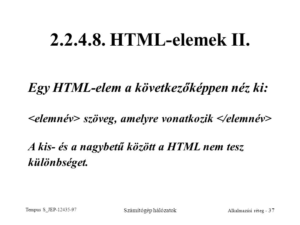 2.2.4.8. HTML-elemek II. Egy HTML-elem a következőképpen néz ki: