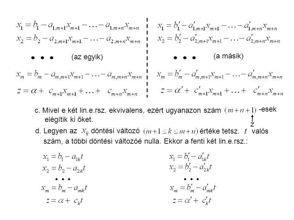(az egyik) (a másik) c. Mivel e két lin.e.rsz. ekvivalens, ezért ugyanazon szám. -esek. elégítik ki őket.