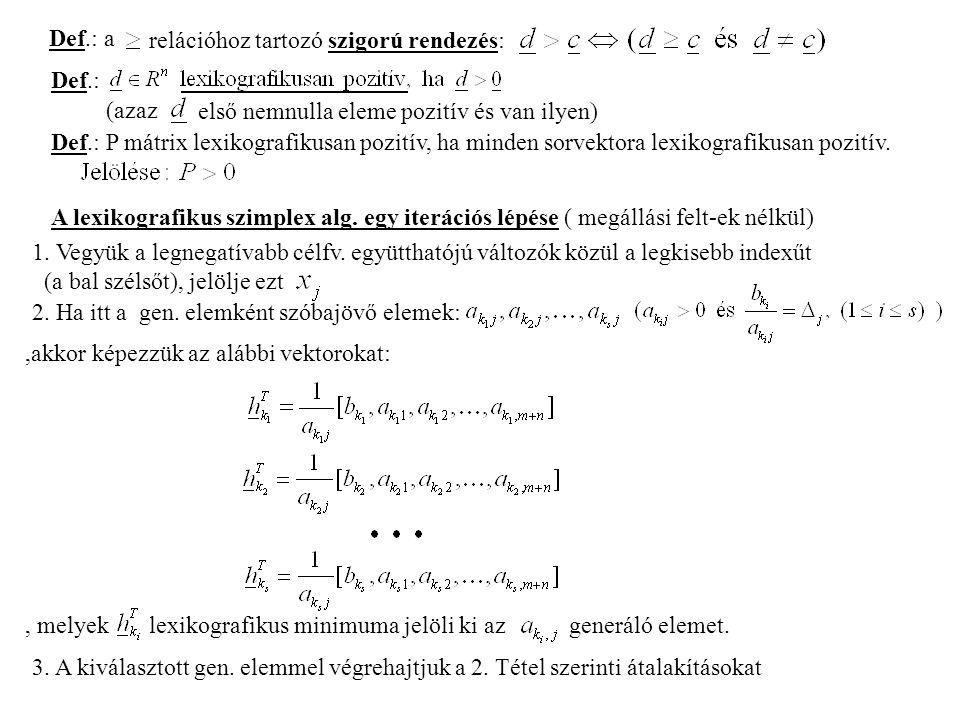 Def.: a relációhoz tartozó szigorú rendezés: Def.: (azaz. első nemnulla eleme pozitív és van ilyen)