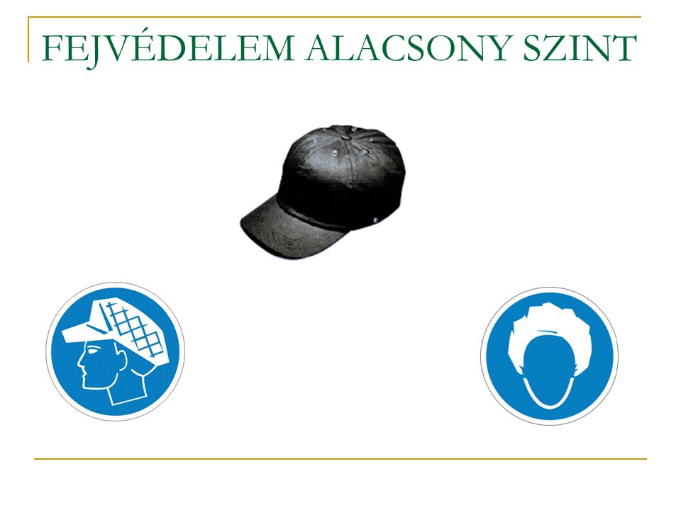 FEJVÉDELEM ALACSONY SZINT