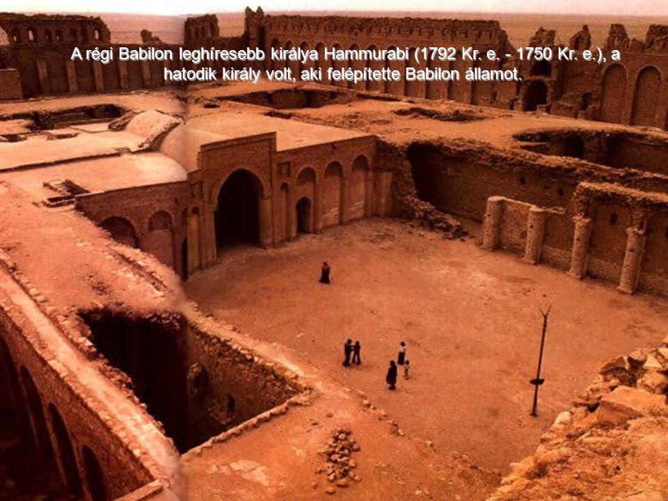 A régi Babilon leghíresebb királya Hammurabi (1792 Kr. e. - 1750 Kr. e
