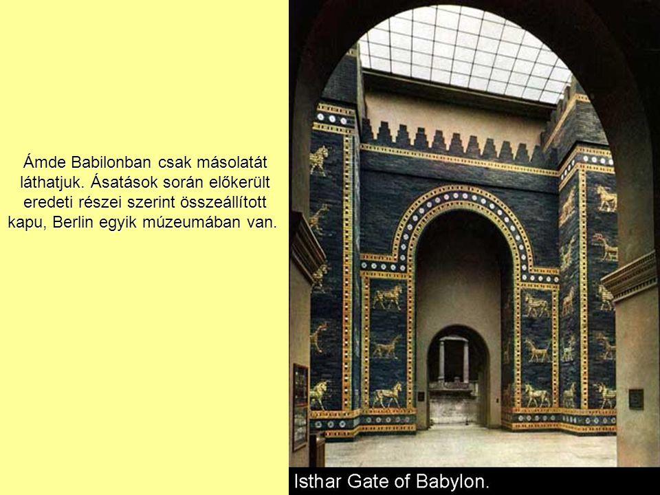 Ámde Babilonban csak másolatát láthatjuk