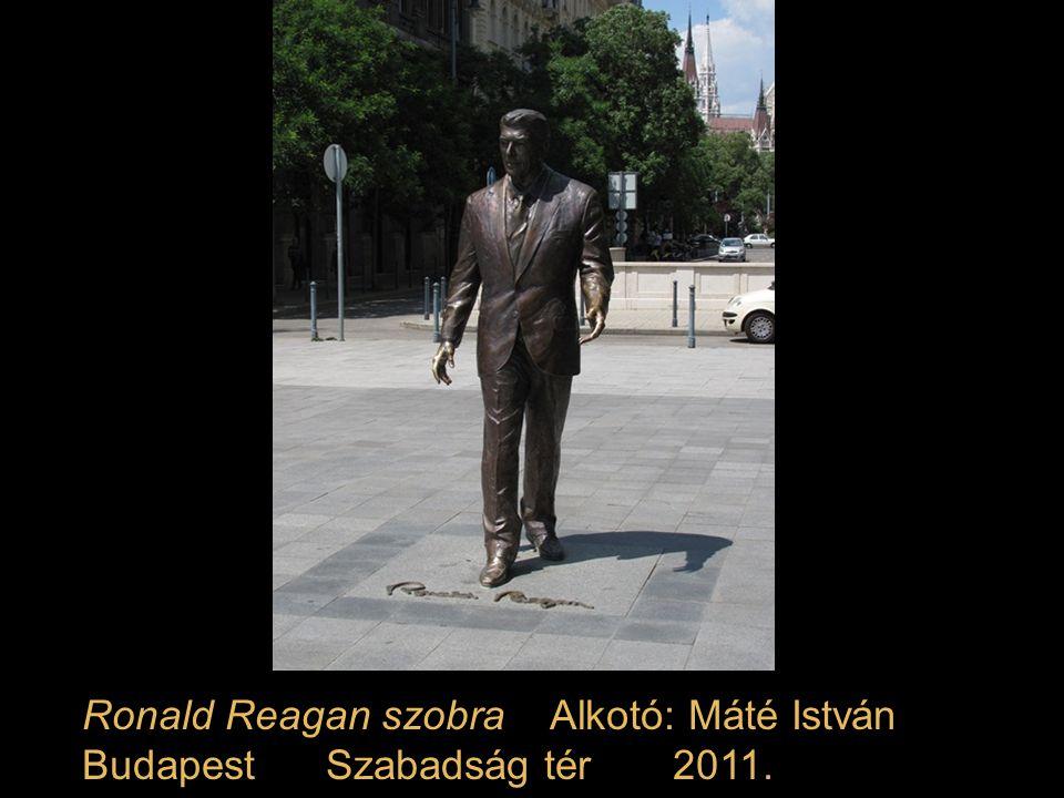 Ronald Reagan szobra Alkotó: Máté István
