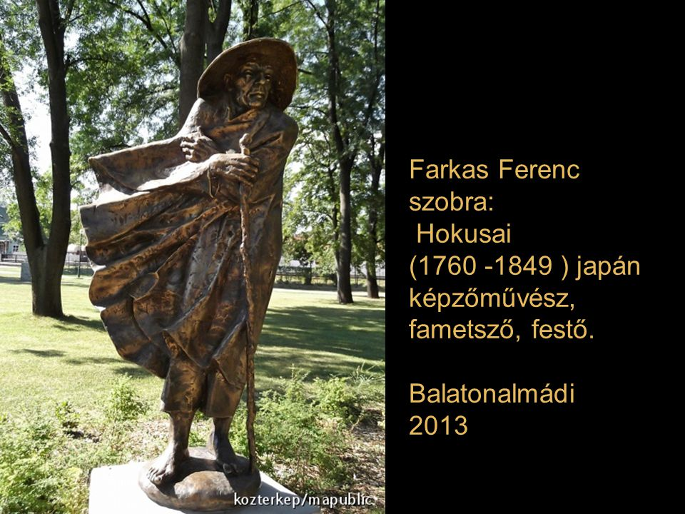 Farkas Ferenc szobra: Hokusai (1760 -1849 ) japán képzőművész, fametsző, festő. Balatonalmádi 2013